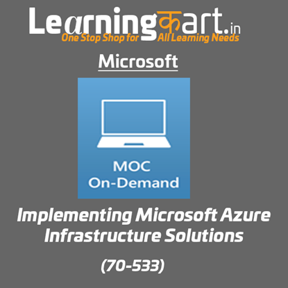 Implementing Microsoft Azure Infrastructure Solutions (70-533) - Microsoft Official Courses On-Demand